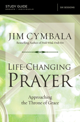 Life-Changing Prayer Study Guide: Approaching the Throne of Grace by Jim Cymbala
