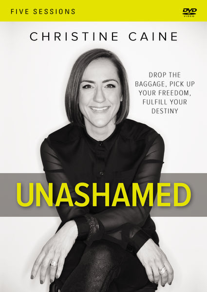 Unashamed Video Study: Drop the Baggage, Pick up Your Freedom, Fulfill Your Destiny by Christine Caine
