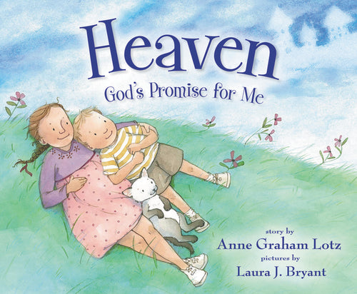 Heaven God's Promise for Me by Anne Graham Lotz and Laura J. Bryant