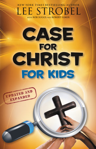 Case for Christ for Kids by Lee Strobel, Robert Suggs, and Robert Elmer