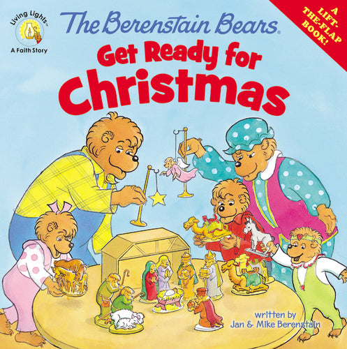 The Berenstain Bears Get Ready for Christmas: A Lift-the-Flap Book by Jan Berenstain and Mike Berenstain