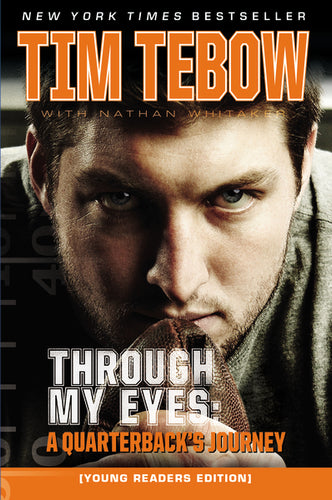 Through My Eyes: A Quarterback's Journey, Young Reader's Edition by Tim Tebow and Nathan Whitaker