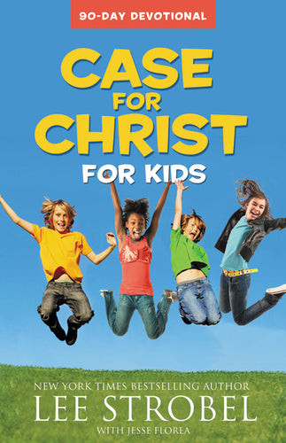 Case for Christ for Kids 90-Day Devotional by Lee Strobel and Jesse Florea