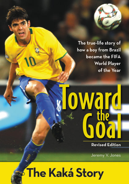 Toward the Goal, Revised Edition: The Kaká Story