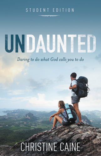 Undaunted Student Edition: Daring to do what God calls you to do by Christine Caine