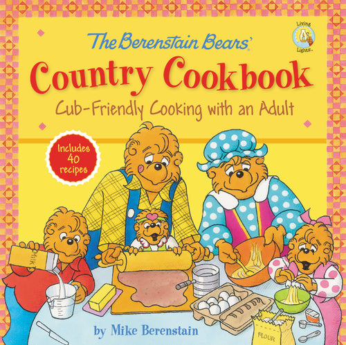 The Berenstain Bears' Country Cookbook: Cub-Friendly Cooking with an Adult by Mike Berenstain