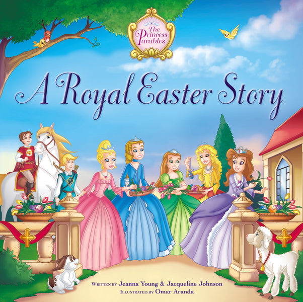 A Royal Easter Story by Jeanna Young, Jacqueline Kinney Johnson, and Omar Aranda