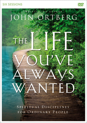 The Life You've Always Wanted Video Study: Spiritual Disciplines for Ordinary People by John Ortberg
