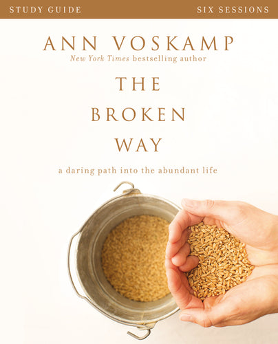 The Broken Way Study Guide: A Daring Path into the Abundant Life by Ann Voskamp