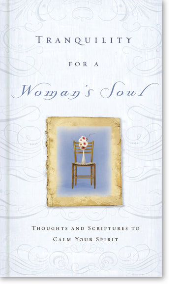 Tranquility for a Woman's Soul: Thoughts and Scriptures to Calm Your Spirit