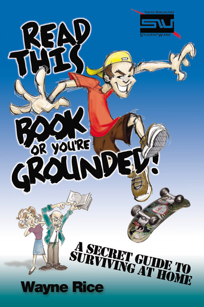 Read This Book or You're Grounded!: A Secret Guide to Surviving at Home
