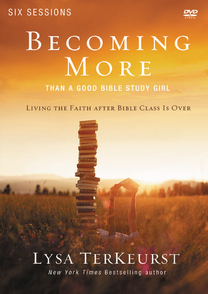 Becoming More Than a Good Bible Study Girl Video Study: Living the Faith after Bible Class Is Over