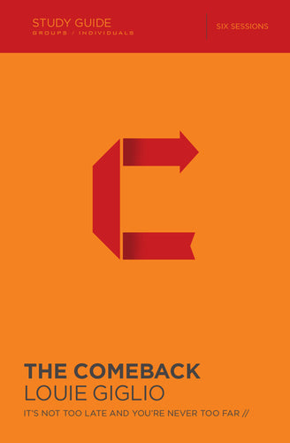 The Comeback Study Guide: It's Not Too Late and You're Never Too Far by Louie Giglio