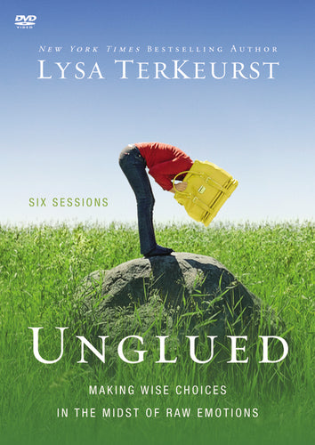Unglued Video Study: Making Wise Choices in the Midst of Raw Emotions by Lysa TerKeurst