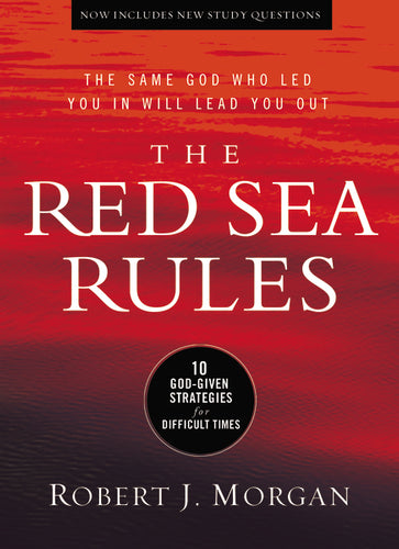 The Red Sea Rules: 10 God-Given Strategies for Difficult Times by Robert Morgan
