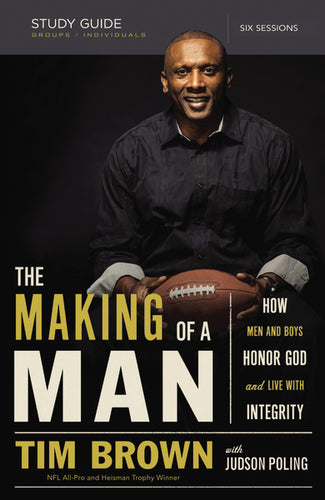 The Making of a Man Study Guide: How Men and Boys Honor God and Live with Integrity by Tim Brown and Judson Poling