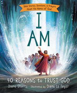 I Am: 40 Reasons to Trust God by Diane M. Stortz