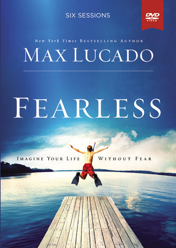 Fearless Video Study: IMAGINE YOUR LIFE WITHOUT FEAR by Max Lucado