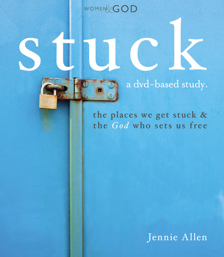Stuck Curriculum Kit: The Places We Get Stuck & the God Who Sets Us Free by Jennie Allen