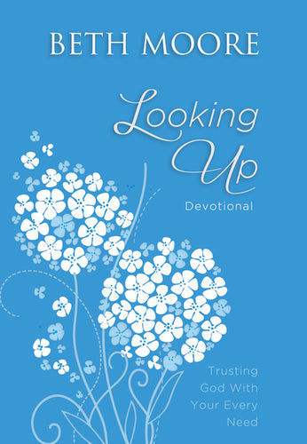 Looking Up: Trusting God With Your Every Need by Beth Moore