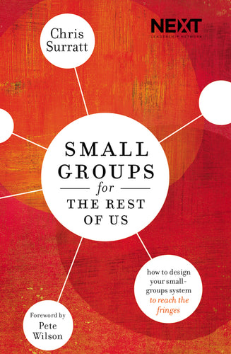 Small Groups for the Rest of Us: How to Design Your Small Groups System to Reach the Fringes by Chris Surratt