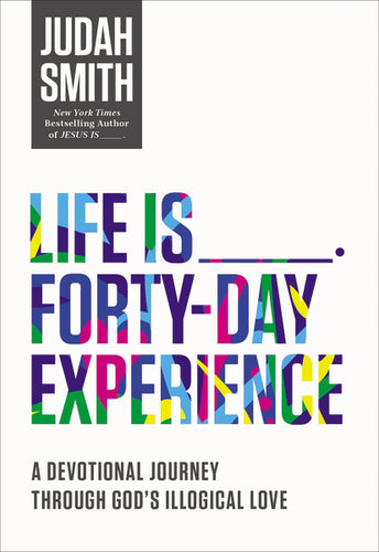 Life Is _____ Forty-Day Experience: A Devotional Journey Through God's Illogical Love by Judah Smith