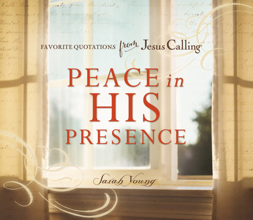 Peace in His Presence: Favorite Quotations from Jesus Calling by Sarah Young