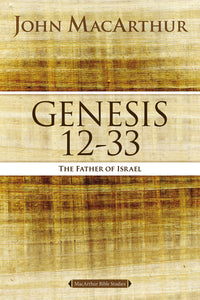 Genesis 12 to 33: The Father of Israel by John F. MacArthur