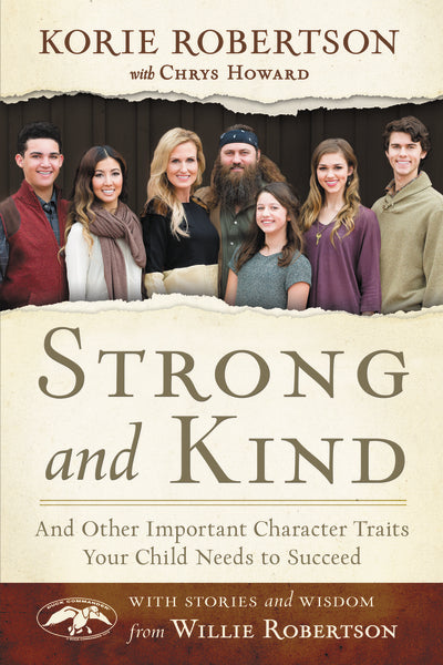 Strong and Kind: And Other Important Character Traits Your Child Needs to Succeed by Korie Robertson, Chrys Howard, Willie Robertson, and Willie Robertson