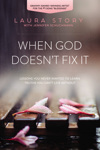 When God Doesn't Fix It: Lessons You Never Wanted to Learn, Truths You Can't Live Without by Laura Story and Jennifer Schuchmann