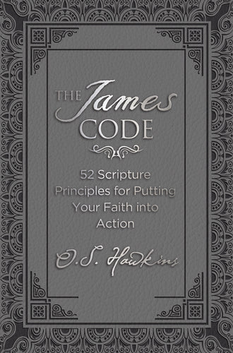 The James Code: 52 Scripture Principles for Putting Your Faith into Action by O. S. Hawkins