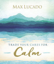 Load image into Gallery viewer, Trade Your Cares for Calm by Max Lucado