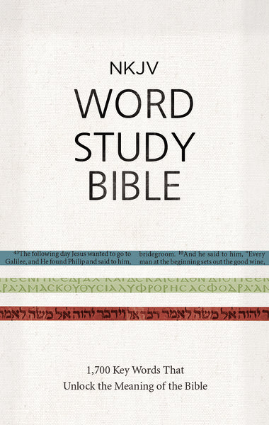 NKJV Word Study Bible: 1,700 Key Words that Unlock the Meaning of the Bible