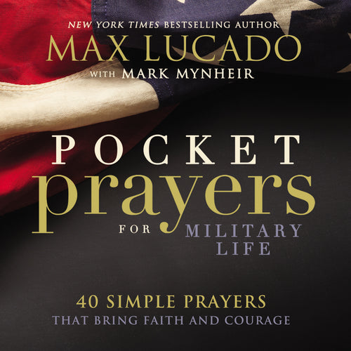 Pocket Prayers for Military Life: 40 Simple Prayers That Bring Faith and Courage by Max Lucado