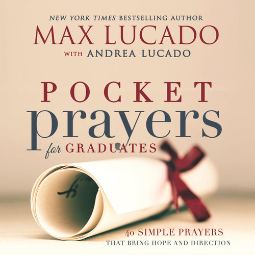 Pocket Prayers for Graduates: 40 Simple Prayers that Bring Hope and Direction by Max Lucado
