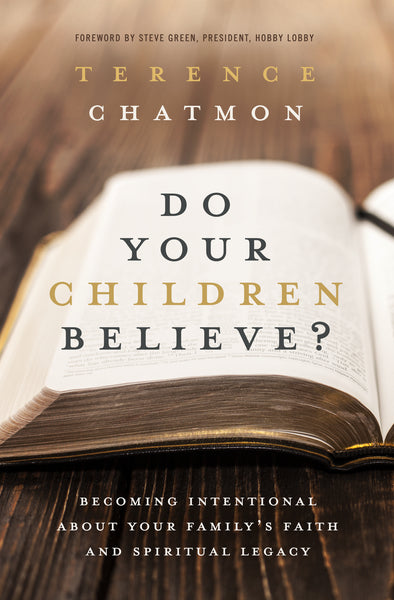Do Your Children Believe?: Becoming Intentional About Your Family's Faith and Spiritual Legacy by Terence Chatmon