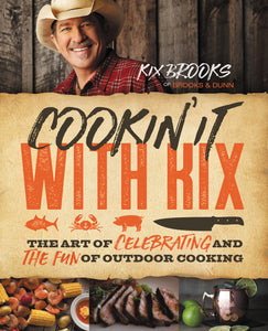 Cookin' It with Kix: The Art of Celebrating and the Fun of Outdoor Cooking by Kix Brooks and Donna Britt