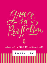 Load image into Gallery viewer, Grace, Not Perfection: Embracing Simplicity, Celebrating Joy by Emily Ley