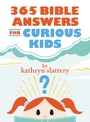 365 Bible Answers for Curious Kids: An If I Could Ask God Anything Devotional by Kathryn Slattery
