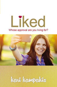 Liked: Whose Approval Are You Living For? by Kari Kampakis