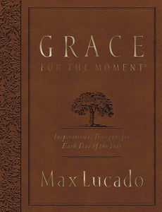 Grace for the Moment Large Deluxe: Inspirational Thoughts for Each Day of the Year by Max Lucado