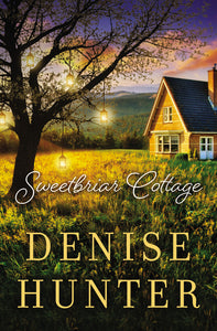 Sweetbriar Cottage by Denise Hunter