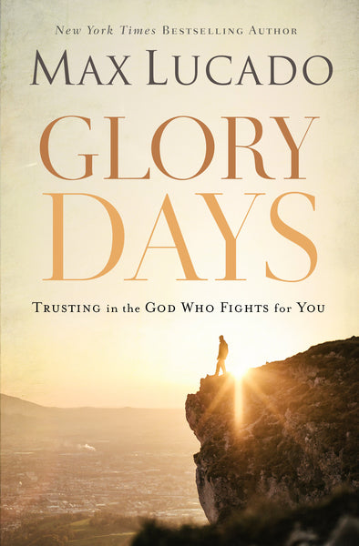 Glory Days: Trusting the God Who Fights for You by Max Lucado