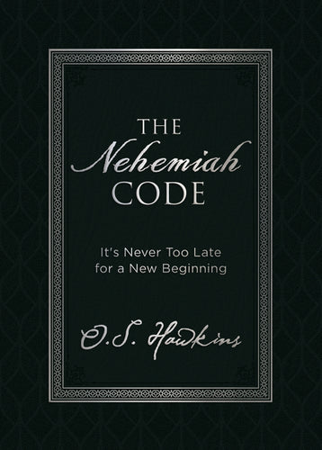 The Nehemiah Code: It's Never Too Late for a New Beginning by O. S. Hawkins