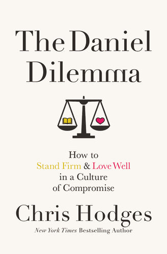 The Daniel Dilemma: How to Stand Firm and Love Well in a Culture of Compromise by Chris Hodges