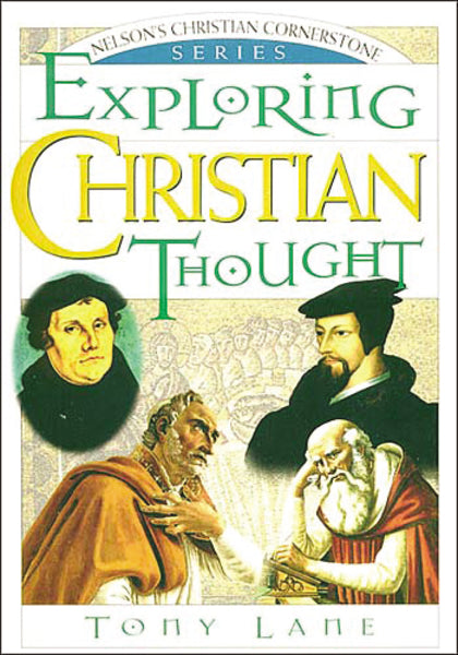 Exploring Christian Thought: Nelson's Christian Cornerstone Series by Tony Lane