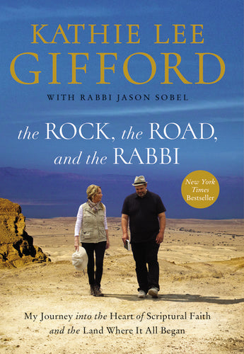 The Rock, the Road, and the Rabbi: My Journey into the Heart of Scriptural Faith and the Land Where It All Began by Kathie Lee Gifford and Rabbi Jason Sobel