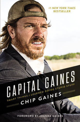 Capital Gaines: Smart Things I Learned Doing Stupid Stuff by Chip Gaines