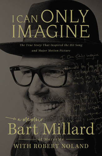 I Can Only Imagine: A Memoir by Bart Millard and Robert Noland