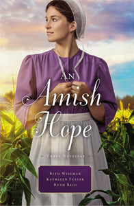 An Amish Hope: A Choice to Forgive, Always His Providence, A Gift for Anne Marie by Beth Wiseman, Kathleen Fuller, and Ruth Reid